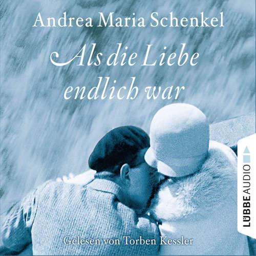 Hoerbuch Als die Liebe endlich war - Andrea Maria Schenkel - Matthias Koeberlin