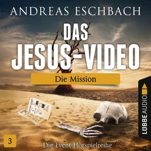Hoerbuch Das Jesus-Video, Folge 3: Die Mission - Andreas Eschbach - Till Hagen