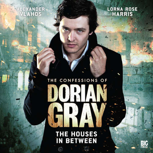 Audiobook The Confessions of Dorian Gray, Series 1, 2: The Houses In Between - Scott Harrison - Alexander Vlahos