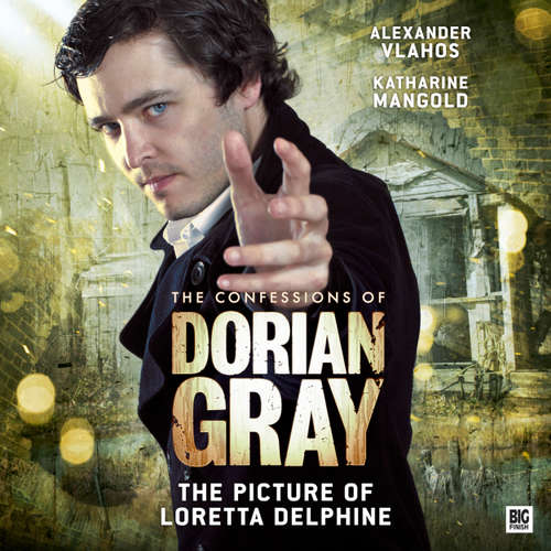 Audiobook The Confessions of Dorian Gray, Series 2, 1: The Picture of Loretta Delphine - Gary Russell - Alexander Vlahos