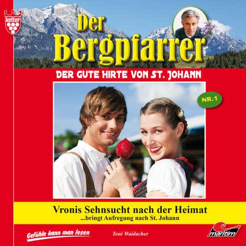 Hoerbuch Der Bergpfarrer, Folge 1: Vronis Sehnsucht nach der Heimat - Toni Waidacher - René Wagner