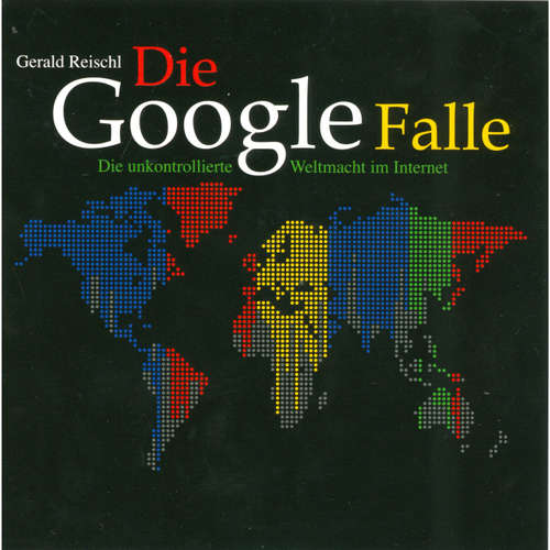 Die Google Falle - Die unkontrollierte Weltmacht im Internet