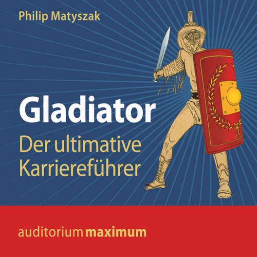 Hoerbuch Gladiator - Der ultimative Karriereführer - Philip Matyszak - Axel Thielmann