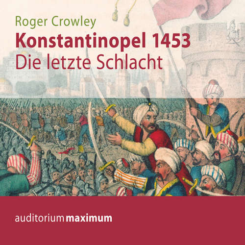 Hoerbuch Konstantinopel 1453 - Die letzte Schlacht - Roger Crowley - Michael Hametner