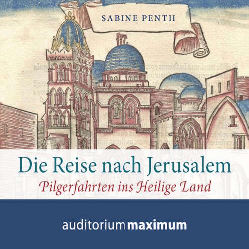 Hoerbuch Die Reise nach Jerusalem - Pilgerfahrten ins heilige Land - Sabine Penth - Martin Falk