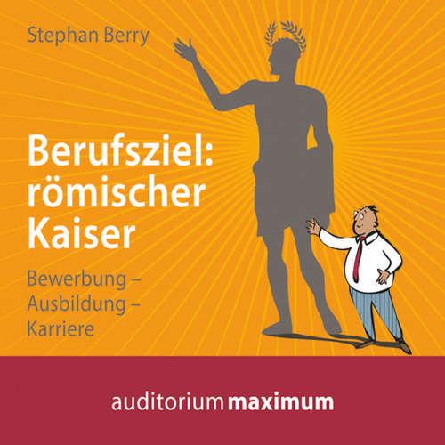 Hoerbuch Berufsziel - römischer Kaiser - Stephan Berry - Martin Falk
