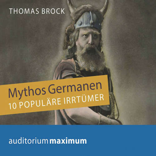 Hoerbuch Mythos Germanen - 10 populäre Irrtümer - Thomas Brock - Martin Falk
