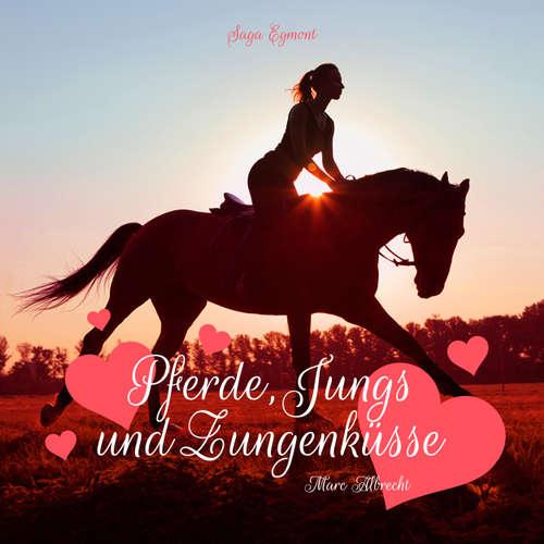 Pferde, Jungs und Zungenküsse