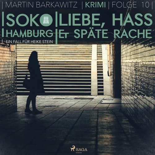 Hoerbuch Liebe, Hass & späte Rache - SoKo Hamburg - Ein Fall für Heike Stein 10 - Martin Barkawitz - Tanja Klink