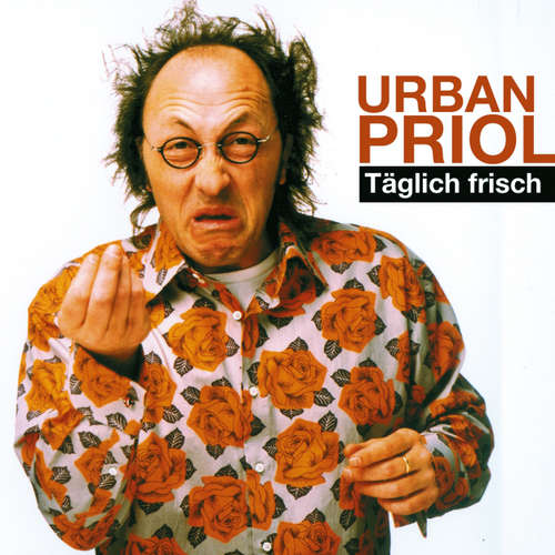 Hoerbuch Urban Priol, Täglich frisch - Urban Priol - Urban Priol