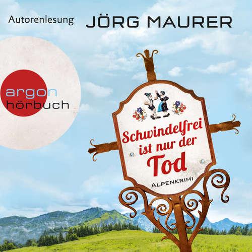 Hoerbuch Schwindelfrei ist nur der Tod - Alpenkrimi (Autorenlesung) - Jörg Maurer - Jörg Maurer