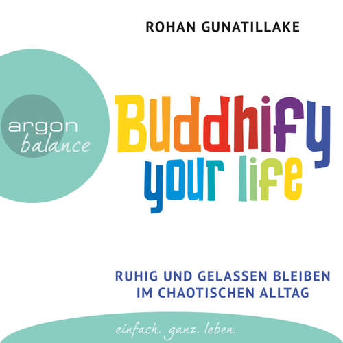 Buddhify Your Life - Ruhig und gelassen bleiben im chaotischen Alltag (Autorisierte Lesefassung)