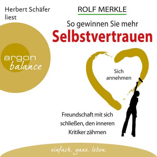 Hoerbuch So gewinnen Sie mehr Selbstvertrauen - Sich annehmen, Freundschaft mit sich schließen, den inneren Kritiker zähmen (Autorisierte Lesefassung) - Rolf Merkle - Herbert Schäfer