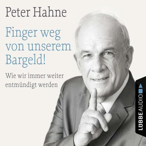 Hoerbuch Finger weg von unserem Bargeld! - Wie wir immer weiter entmündigt werden - Peter Hahne - Peter Hahne