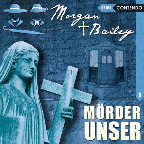 Hoerbuch Morgan & Bailey, Folge 3: Mörder unser - Markus Topf - Rita Engelmann
