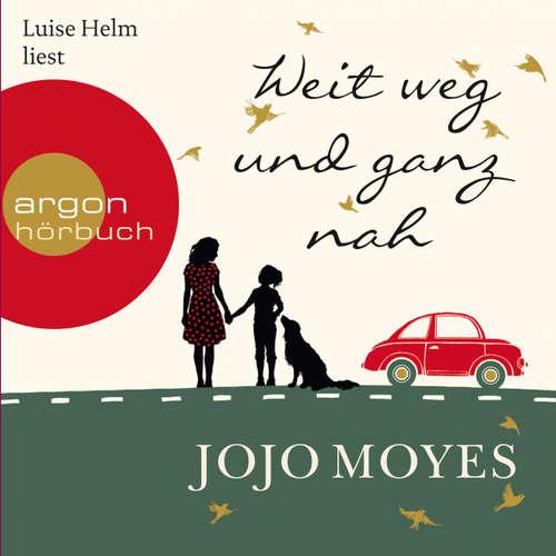 Hoerbuch Weit weg und ganz nah (Autorisierte Lesefassung) - Jojo Moyes - Luise Helm