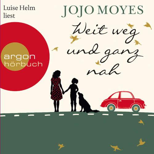 Hoerbuch Weit weg und ganz nah - Jojo Moyes - Luise Helm