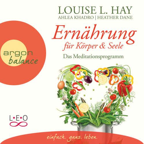 Hoerbuch Ernährung für Körper und Seele - Das Meditationsprogramm (Autorisierte Lesefassung) - Louise Hay - Rahel Comtesse
