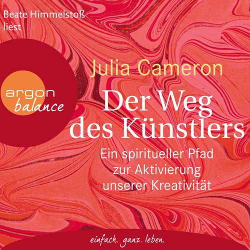 Hoerbuch Der Weg des Künstlers - Ein spiritueller Pfad zur Aktivierung unserer Kreativität - Julia Cameron - Beate Himmelstoß