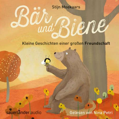 Hoerbuch Bär und Biene, Kleine Geschichten einer großen Freundschaft - Stijn Moekaars - Nina Petri