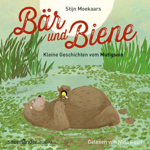 Hoerbuch Bär und Biene, Kleine Geschichten vom Mutigsein - Stijn Moekaars - Nina Petri