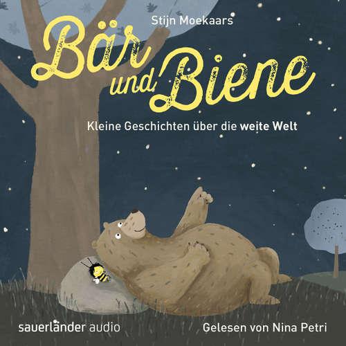 Hoerbuch Bär und Biene, Kleine Geschichten über die weite Welt - Stijn Moekaars - Nina Petri