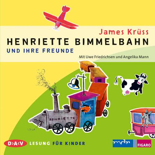 Hoerbuch Henriette Bimmelbahn und ihre Freunde (Lesung mit Musik) - James Krüss - Uwe Friedrichsen