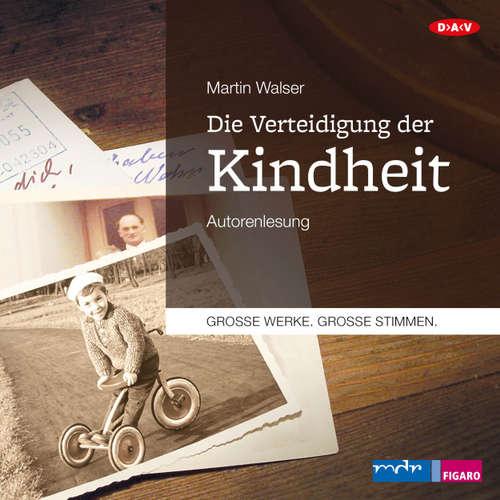 Hoerbuch Die Verteidigung der Kindheit (Autorenlesung) - Martin Walser - Martin Walser