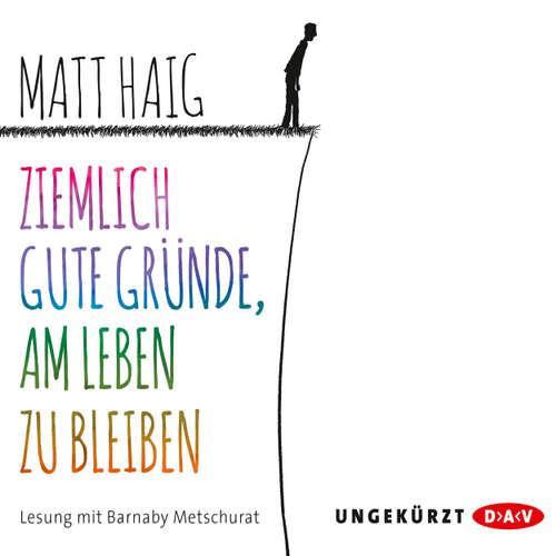 Hoerbuch Ziemlich gute Gründe, am Leben zu bleiben - Matt Haig - Barnaby Metschurat