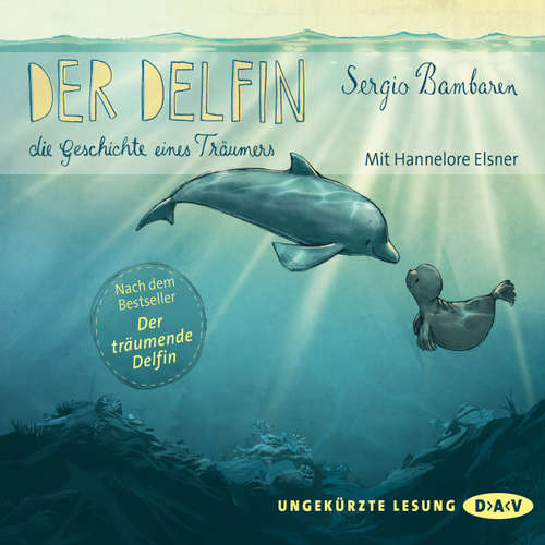 Der Delfin - Die Geschichte eines Träumers. Nacherzählt von Sabine Cuno
