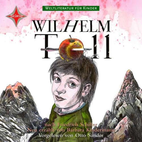 Weltliteratur für Kinder - Wilhelm Tell von Friedrich Schiller (Neu erzählt von Barbara Kindermann)