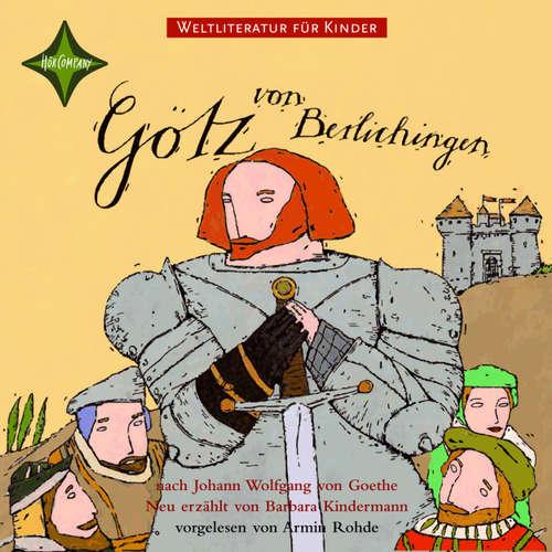 Weltliteratur für Kinder - Götz von Berlichingen von Johann Wolfgang von Goethe (Neu erzählt von Barbara Kindermann)