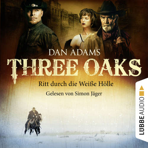 Hoerbuch Three Oaks, Folge 1: Ritt durch die weiße Hölle - Dan Adams - Simon Jäger