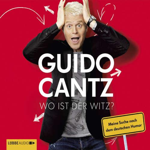 Hoerbuch Wo ist der Witz? - Meine Suche nach dem deutschen Humor - Guido Cantz - Guido Cantz