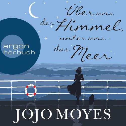 Hoerbuch Über uns der Himmel, unter uns das Meer - Jojo Moyes - Luise Helm