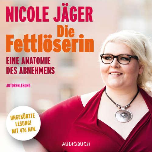 Hoerbuch Die Fettlöserin - Eine Anatomie des Abnehmens - Nicole Jäger - Nicole Jäger