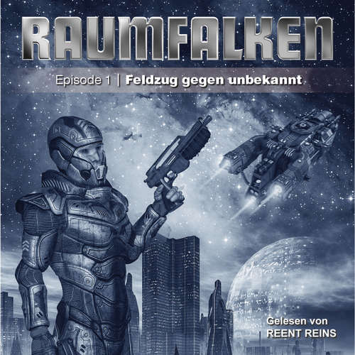 Hoerbuch Raumfalken, Episode 1, Folge 3: Feldzug gegen unbekannt - Greg Sutton - Reent Reins