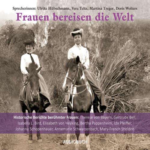 Hoerbuch Frauen bereisen die Welt - 10 historische Berichte berühmter Frauen - Diverse Autoren - Ulrike Hübschmann
