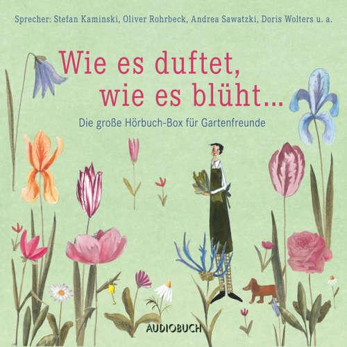 Hoerbuch Wie es duftet, wie es blüht... - Das große Hörbuch für Gartenfreunde - Diverse Autoren - Oliver Rohrbeck