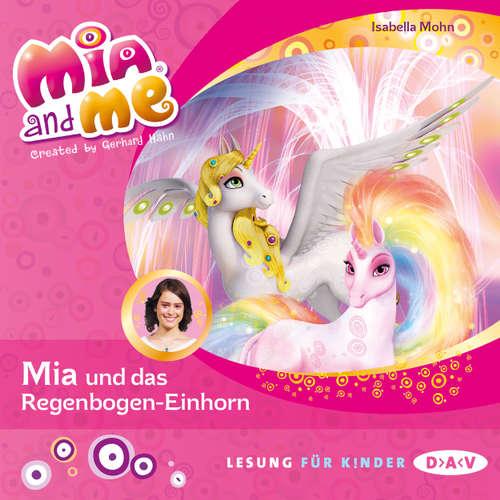 Hoerbuch Mia and Me, Teil 21: Mia und das Regenbogen-Einhorn (Lesung mit Musik) - Isabella Mohn - Friedel Morgenstern