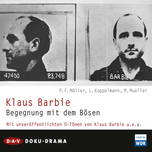 Hoerbuch Klaus Barbie - Begegnung mit dem Bösen. Doku-Drama (Hörspiel) - P. F. Müller - Felix von Manteuffel