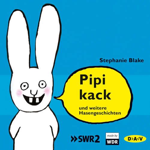Hoerbuch Pipikack und weitere Hasengeschichten - Stephanie Blake - Sebastian Fuchs