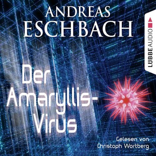 Hoerbuch Der Amaryllis-Virus - Kurzgeschichte - Andreas Eschbach - Christoph Wortberg