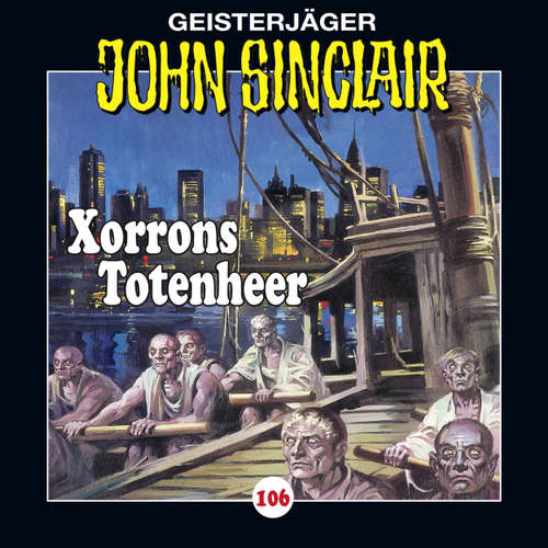 Hoerbuch John Sinclair, Folge 106: Xorrons Totenheer (Teil 2 von 3) - Jason Dark - Dietmar Wunder