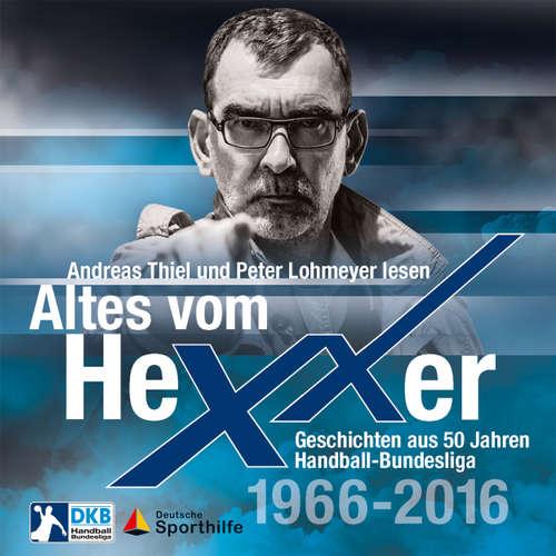 Hoerbuch Altes vom Hexxer - Geschichten aus 50 Jahren Handball-Bundesliga - Erik Eggers - Peter Lohmeyer