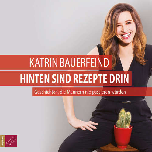 Hoerbuch Hinten sind Rezepte drin - Geschichten, die Männern nie passieren würden - Katrin Bauerfeind - Katrin Bauerfeind