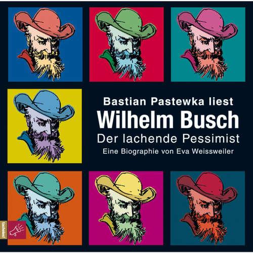 Hoerbuch Wilhelm Busch - Der lachende Pessimist - Eva Weissweiler - Bastian Pastewka