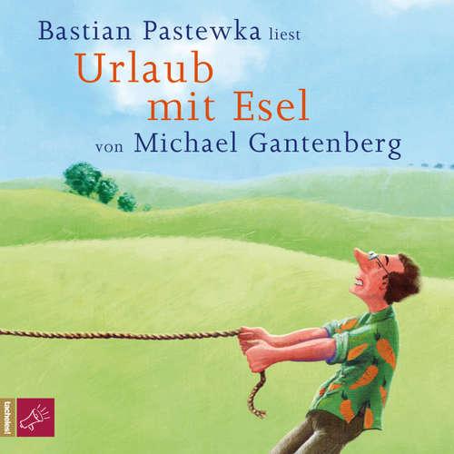 Hoerbuch Urlaub mit Esel - Michael Gantenberg - Bastian Pastewka