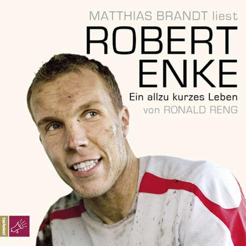 Hoerbuch Robert Enke - Ein allzu kurzes Leben - Ronald Reng - Matthias Brandt
