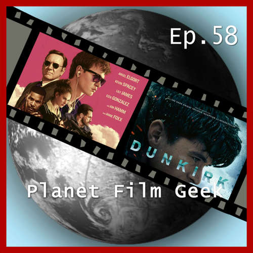 Planet Film Geek, PFG Episode 58: Dunkirk, Baby Driver